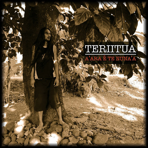Teriitua: A'ara e te nuna'a. Reggae Tahitien